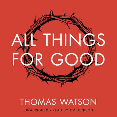 All Things for Good by Thomas Watson audiobook
