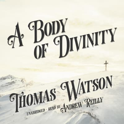 A Body of Divinity by Thomas Watson audiobook