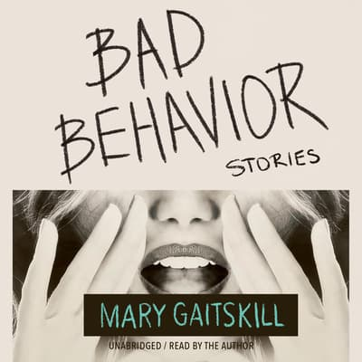 Bad Behavior by Mary Gaitskill audiobook