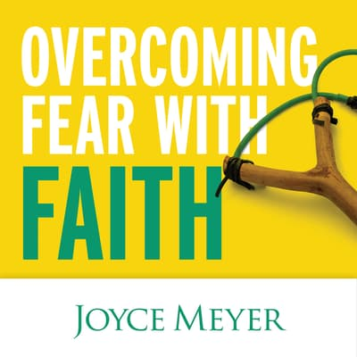 Overcoming Fear with Faith by Joyce Meyer audiobook