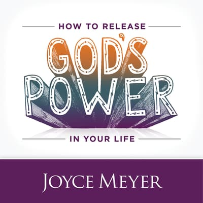 How to Release God's Power in Your Life by Joyce Meyer audiobook