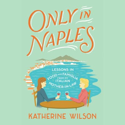 Only in Naples by Katherine Wilson audiobook