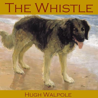 The Whistle by Hugh Walpole audiobook