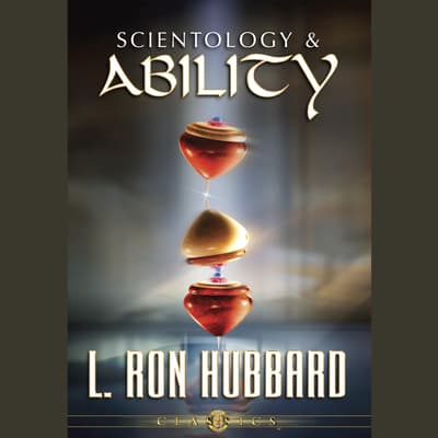 Scientology & Ability by L. Ron Hubbard audiobook