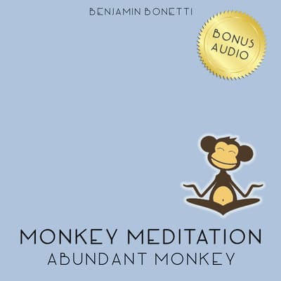 Abundant Monkey Meditation by Benjamin  Bonetti audiobook