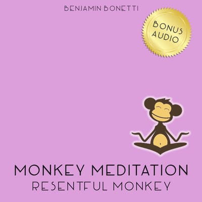 Resentful Monkey Meditation by Benjamin  Bonetti audiobook