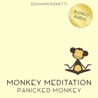 Panicked Monkey Meditation by Benjamin  Bonetti audiobook