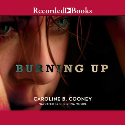 Burning Up by Caroline B. Cooney audiobook