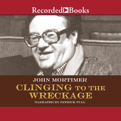 Clinging to the Wreckage by John Mortimer audiobook