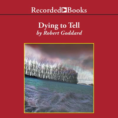 Dying To Tell by Robert Goddard audiobook