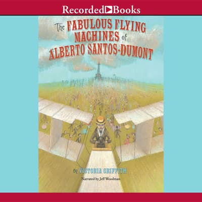 The Fabulous Flying Machines of Alberto Santo-Dumont by Victoria Griffith audiobook