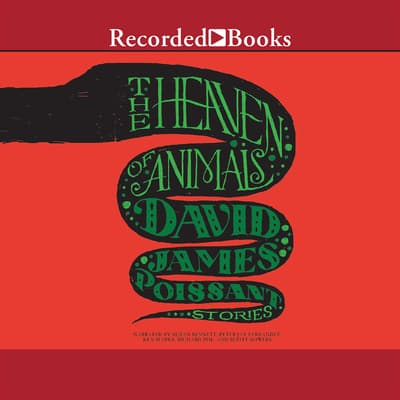 The Heaven of Animals by David James Poissant audiobook