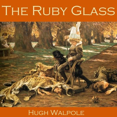 The Ruby Glass by Hugh Walpole audiobook