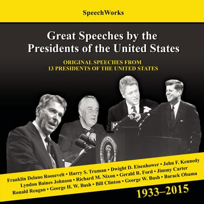 Great Speeches by the Presidents of the United States, 1933–2015 by SpeechWorks audiobook
