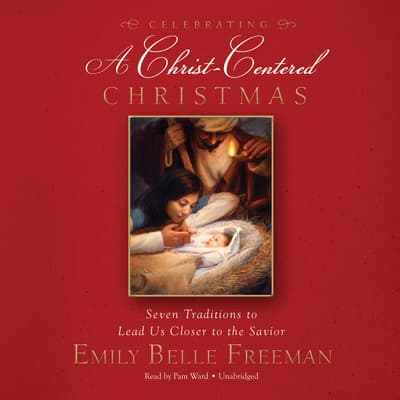 Celebrating a Christ-Centered Christmas by Emily Belle Freeman audiobook