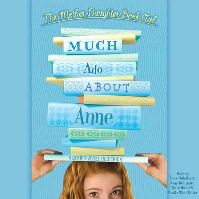 Much Ado about Anne by Heather Vogel Frederick audiobook