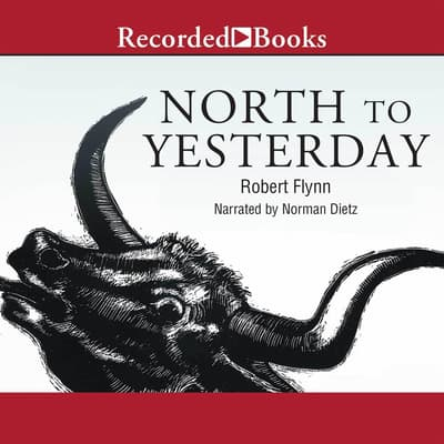 North to Yesterday by Robert Flynn audiobook