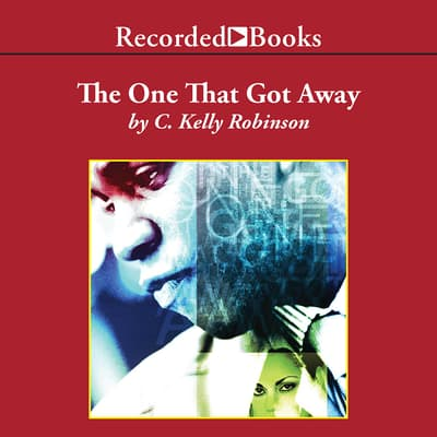 The One That Got Away by C. Kelly Robinson audiobook