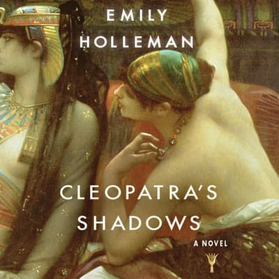 Cleopatra's Shadows by Emily Holleman audiobook