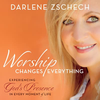 Worship Changes Everything by Darlene Zschech audiobook