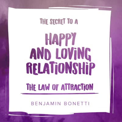 The Law of Attraction: The Secret to Happy and Loving Relationship by Benjamin  Bonetti audiobook