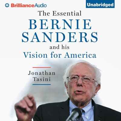 The Essential Bernie Sanders and His Vision for America by Jonathan Tasini audiobook