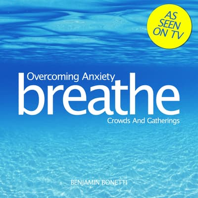 Overcoming Anxiety: Crowds and Gatherings by Benjamin  Bonetti audiobook