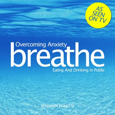 Overcoming Anxiety: Eating and Drinking in Public by Benjamin  Bonetti audiobook