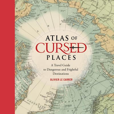 Atlas of Cursed Places by Olivier Le Carrer audiobook