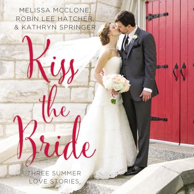 Kiss the Bride by Melissa McClone audiobook