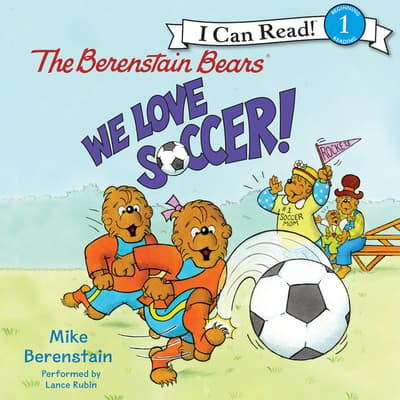 The Berenstain Bears: We Love Soccer! by Mike Berenstain audiobook