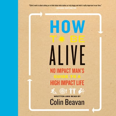 How to Be Alive by Colin Beavan audiobook
