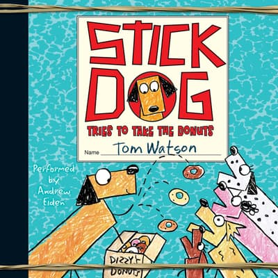 Stick Dog Tries to Take the Donuts by Tom Watson audiobook