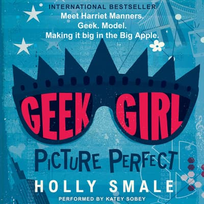 Geek Girl: Picture Perfect by Holly Smale audiobook