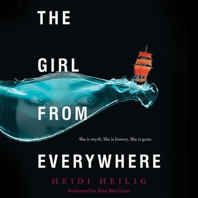 The Girl from Everywhere by Heidi Heilig audiobook