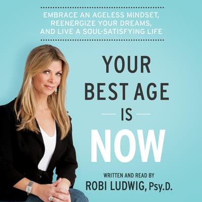 Your Best Age Is Now by Robi Ludwig audiobook
