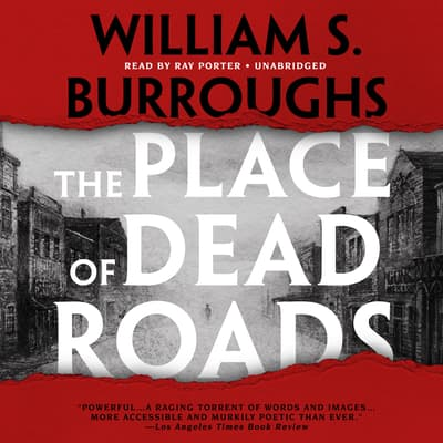 The Place of Dead Roads by William S. Burroughs audiobook