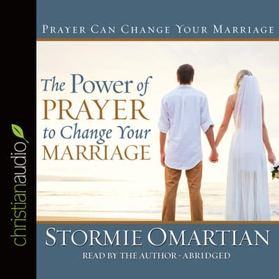 The Power of Prayer to Change Your Marriage by Stormie Omartian audiobook