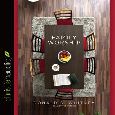 Family Worship by Donald S. Whitney audiobook