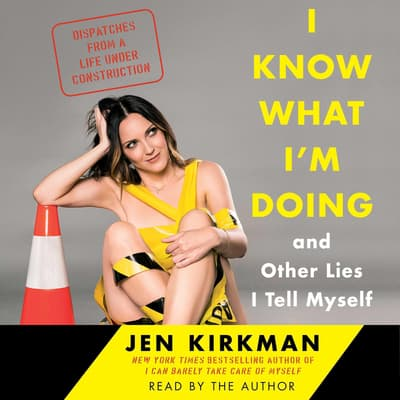 I Know What I'm Doing -- and Other Lies I Tell Myself by Jen Kirkman audiobook