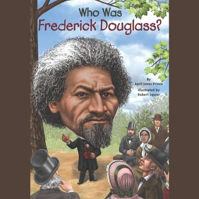 Who Was Frederick Douglass? by April Jones Prince audiobook