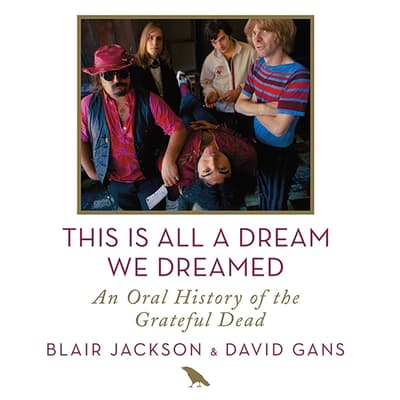 This Is All a Dream We Dreamed by Blair Jackson audiobook