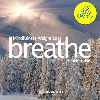 Breathe —Mindfulness Weight Loss: Healthier Habits by Benjamin  Bonetti audiobook