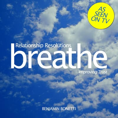 Breathe – Relationship Resolutions: Improving Trust by Benjamin  Bonetti audiobook
