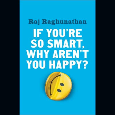 If You're So Smart, Why Aren't You Happy? by Raj Raghunathan audiobook