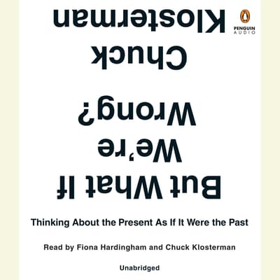 But What If We're Wrong? by Chuck Klosterman audiobook