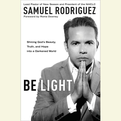 Be Light by Samuel Rodriguez audiobook