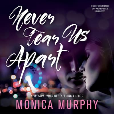Never Tear Us Apart by Monica Murphy audiobook
