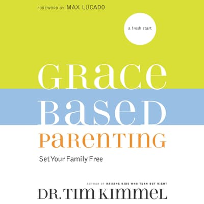 Grace-Based Parenting by Tim Kimmel audiobook