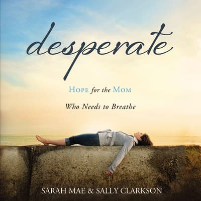 Desperate by Sally Clarkson audiobook